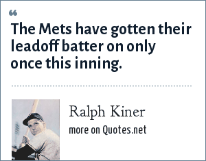 Ralph Kiner: The Mets have gotten their leadoff batter on only once this inning.