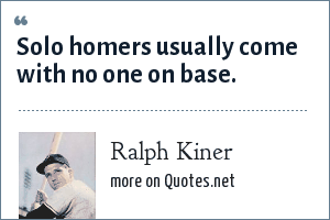 Ralph Kiner: Solo homers usually come with no one on base.