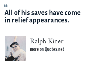 Ralph Kiner: All of his saves have come in relief appearances.