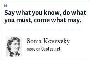 Sonia Kovevsky: Say what you know, do what you must, come what may.