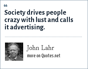 John Lahr: Society drives people crazy with lust and calls it advertising.