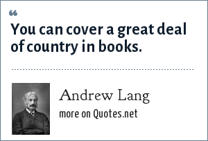 Andrew Lang: You can cover a great deal of country in books.
