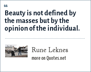 Rune Leknes: Beauty is not defined by the masses but by the opinion of the individual.