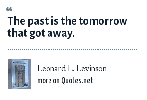 Leonard L. Levinson: The past is the tomorrow that got away.
