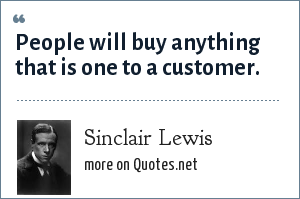 Sinclair Lewis: People will buy anything that is one to a customer.