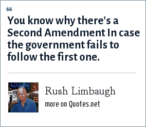 Rush Limbaugh: You know why there's a Second Amendment In case the government fails to follow the first one.
