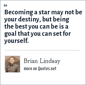Brian Lindsay: Becoming a star may not be your destiny, but being the best you can be is a goal that you can set for yourself.