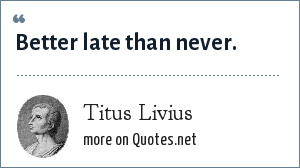 Titus Livius: Better late than never.