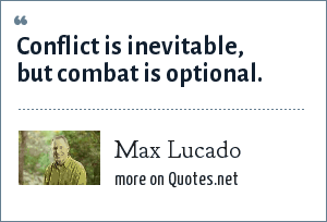 Max Lucado Conflict Is Inevitable But Combat Is Optional