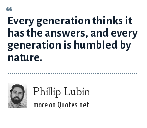 Phillip Lubin: Every generation thinks it has the answers, and every generation is humbled by nature.