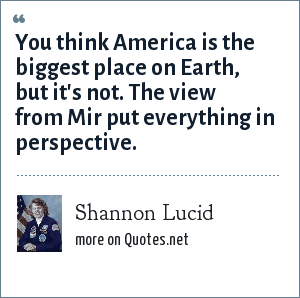 Shannon Lucid: You think America is the biggest place on Earth, but it's not. The view from Mir put everything in perspective.