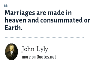 John Lyly Marriages Are Made In Heaven And Consummated On Earth