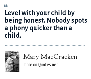 Mary MacCracken: Level with your child by being honest. Nobody spots a phony quicker than a child.