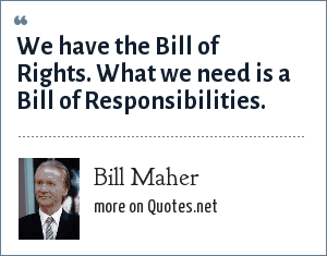 Bill Maher: We have the Bill of Rights. What we need is a Bill of Responsibilities.