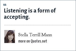 Stella Terrill Mann: Listening is a form of accepting.