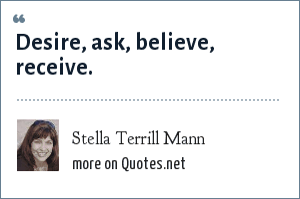 Stella Terrill Mann: Desire, ask, believe, receive.