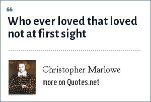 Christopher Marlowe: Who ever loved that loved not at first sight