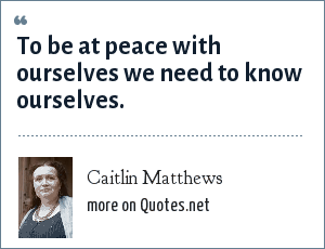 Caitlin Matthews: To be at peace with ourselves we need to know ourselves.