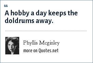 Phyllis Mcginley: A hobby a day keeps the doldrums away.
