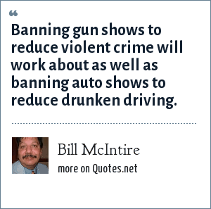 Bill McIntire: Banning gun shows to reduce violent crime will work about as well as banning auto shows to reduce drunken driving.