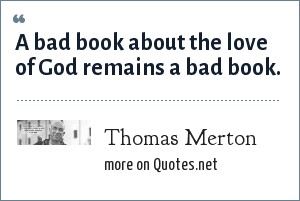 Thomas Merton: A bad book about the love of God remains a bad book.