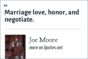 Joe Moore: Marriage love, honor, and negotiate.