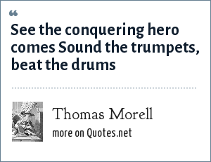 Thomas Morell: See the conquering hero comes Sound the trumpets, beat the drums