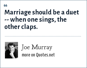 Joe Murray: Marriage should be a duet -- when one sings, the other claps.
