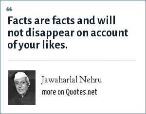 Jawaharlal Nehru: Facts are facts and will not disappear on account of your likes.