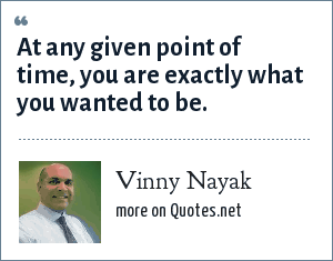Vinny Nayak: At any given point of time, you are exactly what you wanted to be.
