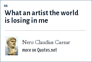 Nero Claudius Caesar: What an artist the world is losing in me