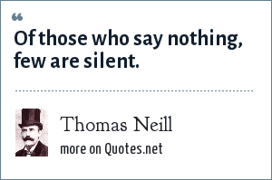 Thomas Neill: Of those who say nothing, few are silent.
