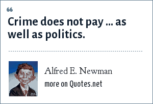 Alfred E. Newman: Crime does not pay ... as well as politics.