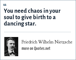 Friedrich Wilhelm Nietzsche You Need Chaos In Your Soul To Give