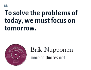 Erik Nupponen: To solve the problems of today, we must focus on tomorrow.