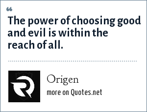 Origen: The power of choosing good and evil is within the reach of all.