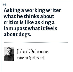 John Osborne: Asking a working writer what he thinks about critics is like asking a lamppost what it feels about dogs.