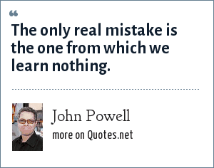 John Powell: The only real mistake is the one from which we learn nothing.
