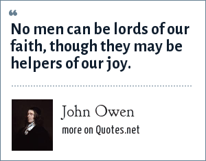 John Owen: No men can be lords of our faith, though they may be helpers of our joy.