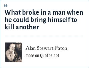 Alan Stewart Paton: What broke in a man when he could bring himself to kill another