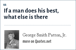 George Smith Patton, Jr.: If a man does his best, what else is there