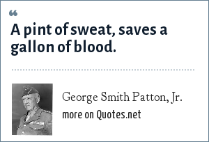 George Smith Patton, Jr.: A pint of sweat, saves a gallon of blood.