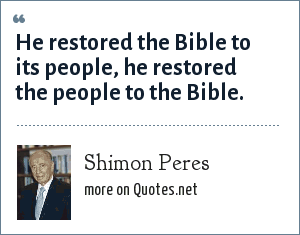 Shimon Peres: He restored the Bible to its people, he restored the people to the Bible.