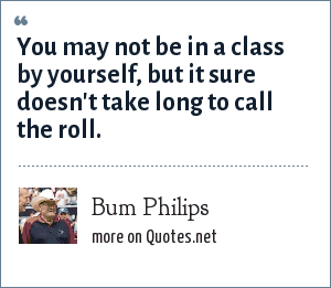 Bum Philips: You may not be in a class by yourself, but it sure doesn't take long to call the roll.