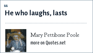 Mary Pettibone Poole: He who laughs, lasts