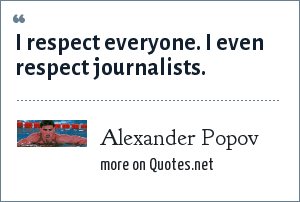Alexander Popov: I respect everyone. I even respect journalists.