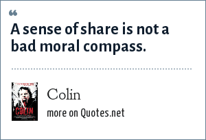 Colin: A sense of share is not a bad moral compass.