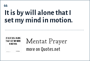Mentat Prayer: It is by will alone that I set my mind in motion.