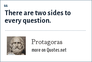 Protagoras: There are two sides to every question.
