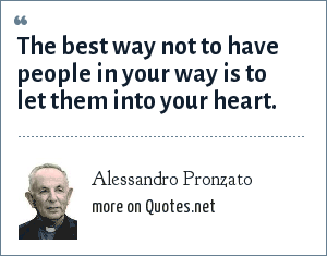 Alessandro Pronzato: The best way not to have people in your way is to let them into your heart.